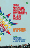 Social Movements and Leftist Governments in Latin America: Confrontation or Co-optation?