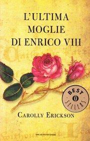 L'ultima moglie di enrico viii by Carolly Erickson