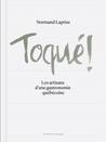Toqué! Les artisans  d'une gastronomie québécoise by Normand Laprise