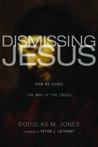 Dismissing Jesus: How We Evade the Way of the Cross