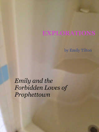 Explorations: Emily and the Forbidden Loves of Prophettown (Explorations #14)