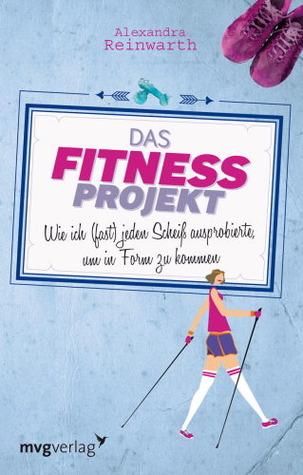 Das Fitnessprojekt by Alexandra Reinwarth