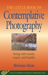 Little Book of Contemplative Photography by Howard J. Zehr