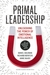Primal Leadership, With a New Preface by the Authors by Daniel Goleman