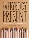 Everybody Present: Mindfulness in Education