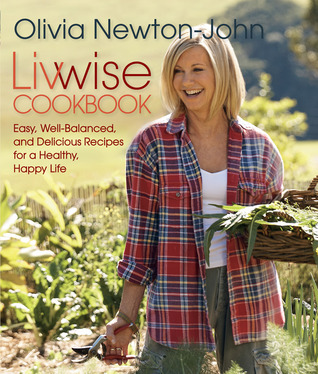 Livwise Cookbook: Easy, Well-Balanced, and Delicious Recipes for a Healthy, Happy Life