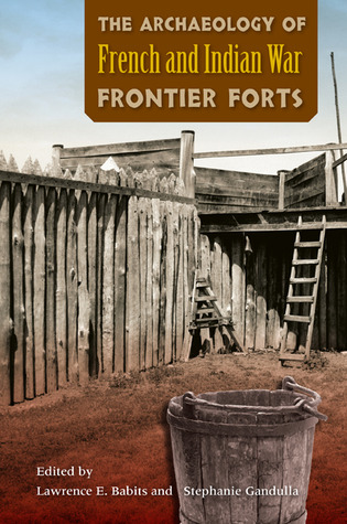 the-archaeology-of-french-and-indian-war-frontier-forts