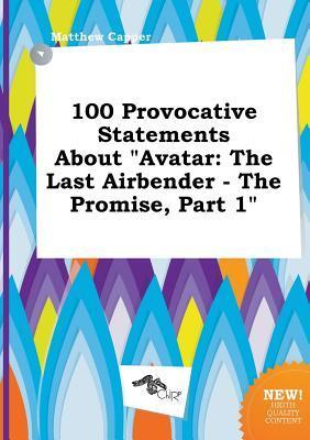 100 Provocative Statements about Avatar: The Last Airbender - The Promise, Part 1
