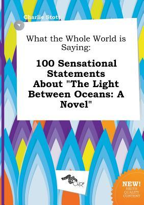 What the Whole World Is Saying: 100 Sensational Statements about the Light Between Oceans: A Novel