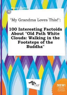 My Grandma Loves This!: 100 Interesting Factoids about Old Path White Clouds: Walking in the Footsteps of the Buddha
