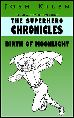 The Superhero Chronicles: Birth of Moonlight (Tell Me A Story Bedtime Stories for Kids, #3)