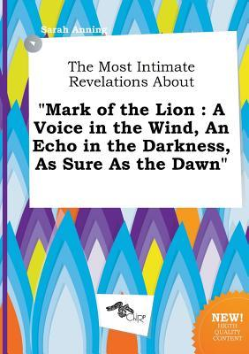 The Most Intimate Revelations about Mark of the Lion: A Voice in the Wind, an Echo in the Darkness, as Sure as the Dawn