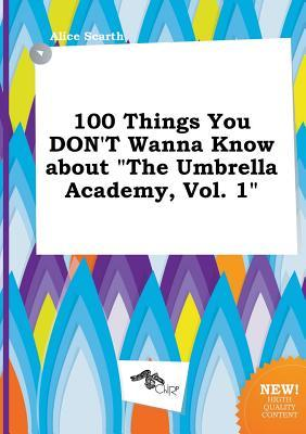 100 Things You Don't Wanna Know about the Umbrella Academy, Vol. 1