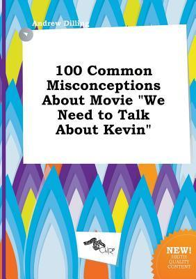 100 Common Misconceptions about Movie We Need to Talk about Kevin