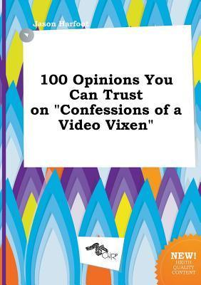 100 Opinions You Can Trust on Confessions of a Video Vixen