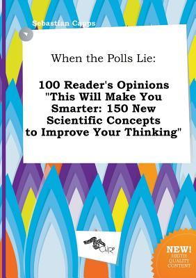 When the Polls Lie: 100 Reader's Opinions This Will Make You Smarter: 150 New Scientific Concepts to Improve Your Thinking
