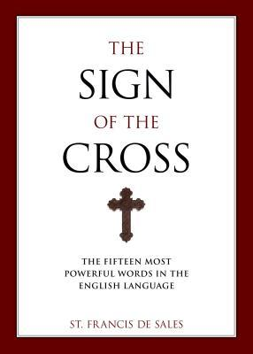 The Sign of the Cross: The Fifteen Most Powerful Words in the English Language