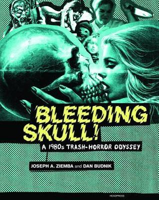 Bleeding Skull!: A 1980s Trash-Horror Odyssey