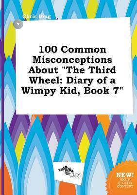 100 Common Misconceptions about the Third Wheel: Diary of a Wimpy Kid, Book 7