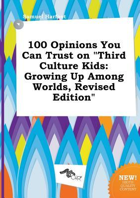 100 Opinions You Can Trust on Third Culture Kids: Growing Up Among Worlds, Revised Edition