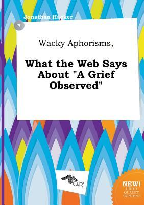 Wacky Aphorisms, What the Web Says about a Grief Observed