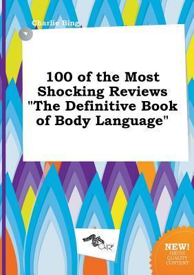 100 of the Most Shocking Reviews the Definitive Book of Body Language