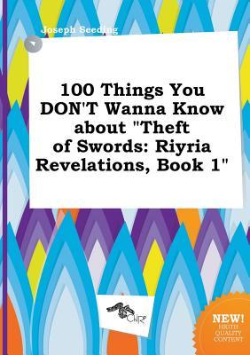 100 Things You Don't Wanna Know about Theft of Swords: Riyria Revelations, Book 1