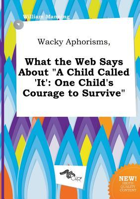 Wacky Aphorisms, What the Web Says about a Child Called 'It': One Child's Courage to Survive