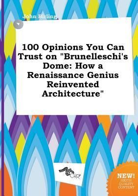100 Opinions You Can Trust on Brunelleschi's Dome: How a Renaissance Genius Reinvented Architecture