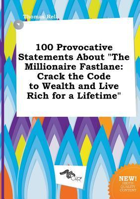 100 Provocative Statements about the Millionaire Fastlane: Crack the Code to Wealth and Live Rich for a Lifetime