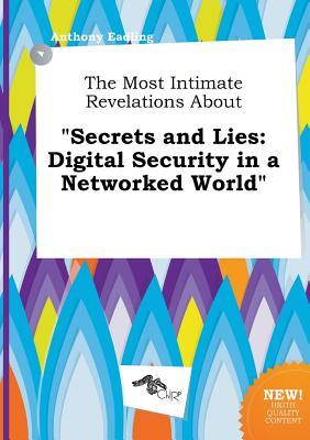 The Most Intimate Revelations about Secrets and Lies: Digital Security in a Networked World