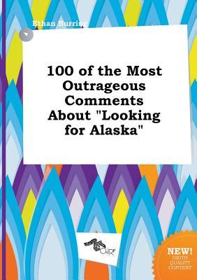 100 of the Most Outrageous Comments about Looking for Alaska