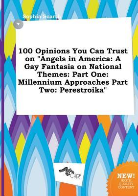 100 Opinions You Can Trust on Angels in America: A Gay Fantasia on National Themes: Part One: Millennium Approaches Part Two: Perestroika