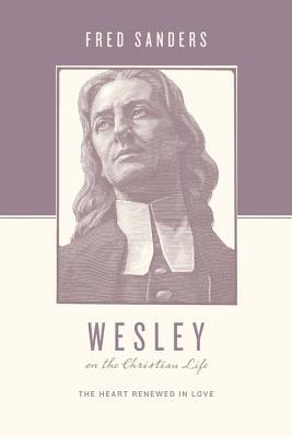 Wesley on the Christian Life: The Heart Renewed in Love(Theologians on the Christian Life) (ePUB)