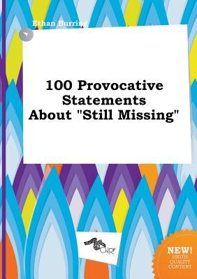 100 Provocative Statements about Still Missing