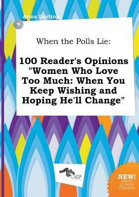 When the Polls Lie: 100 Reader's Opinions Women Who Love Too Much: When You Keep Wishing and Hoping He'll Change