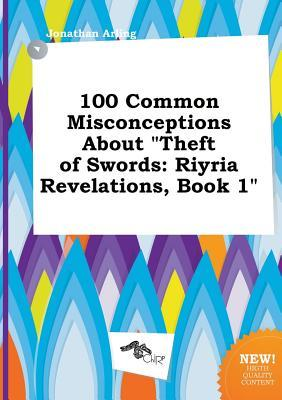 100 Common Misconceptions about Theft of Swords: Riyria Revelations, Book 1