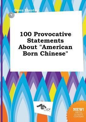 100 Provocative Statements about American Born Chinese