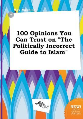 100 Opinions You Can Trust on the Politically Incorrect Guide to Islam