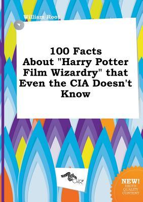 100 Facts about Harry Potter Film Wizardry That Even the CIA Doesn't Know