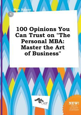100 Opinions You Can Trust on the Personal MBA: Master the Art of Business