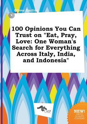 100 Opinions You Can Trust on Eat, Pray, Love: One Woman's Search for Everything Across Italy, India, and Indonesia