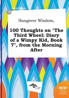 Hangover Wisdom, 100 Thoughts on the Third Wheel: Diary of a Wimpy Kid, Book 7, from the Morning After