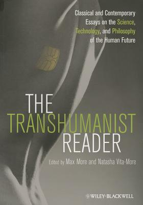 The Transhumanist Reader Classical And Contemporary Essays On The