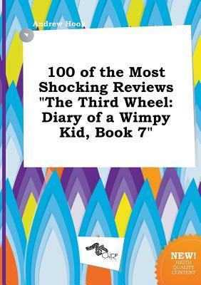 100 of the Most Shocking Reviews the Third Wheel: Diary of a Wimpy Kid, Book 7
