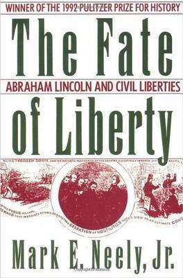 The Fate of Liberty: Abraham Lincoln and Civil Liberties