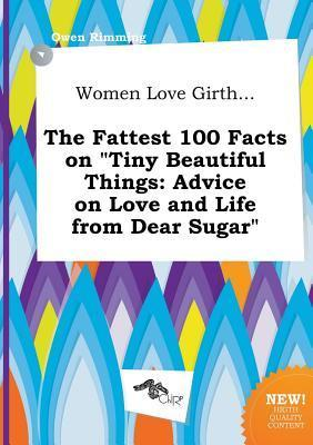 Women Love Girth... the Fattest 100 Facts on Tiny Beautiful Things: Advice on Love and Life from Dear Sugar