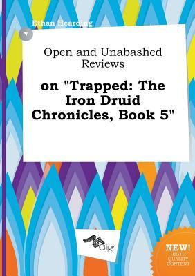 Open and Unabashed Reviews on Trapped: The Iron Druid Chronicles, Book 5