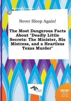 Never Sleep Again! the Most Dangerous Facts about Deadly Little Secrets: The Minister, His Mistress, and a Heartless Texas Murder