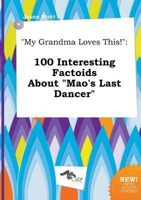 My Grandma Loves This!: 100 Interesting Factoids about Mao's Last Dancer